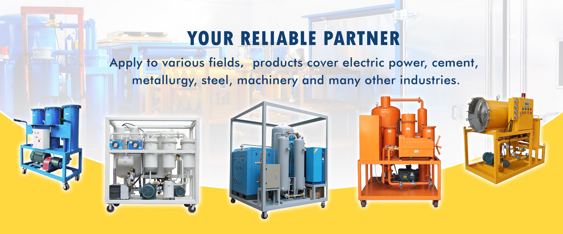 PureTech products are available for various industries, transmission, power generation, cement, factory, vehicles, vessels, steel factory, mining, etc.